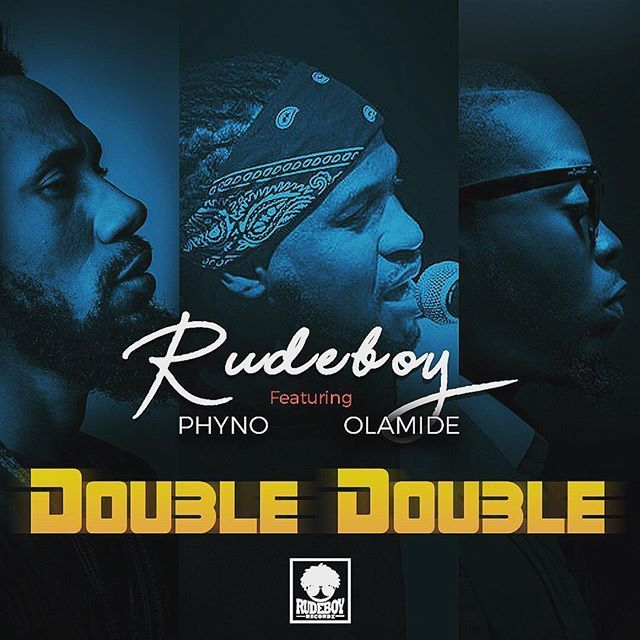 Music: Rudeboy ft  Phyno x Olamide – Double Double